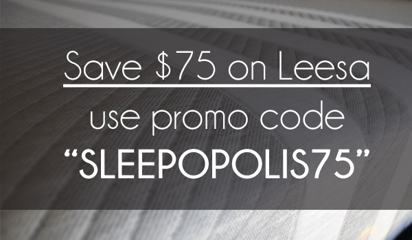 "Use code ""SLEEPOPOLIS75"" to save $75 on Leesa instantly."